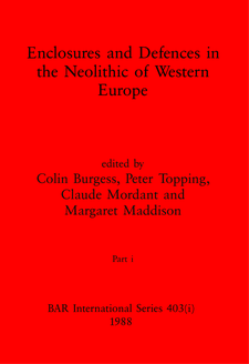 Cover image for Enclosures and Defences in the Neolithic of Western Europe, Parts i and ii