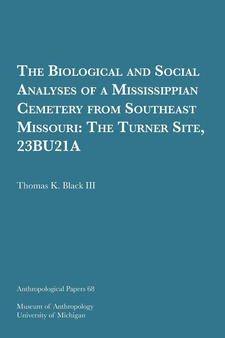Cover image for The Biological and Social Analyses of a Mississippian Cemetery from Southeast Missouri: The Turner Site, 23BU21A