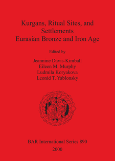 Cover image for Kurgans, Ritual Sites, and Settlements: Eurasian Bronze and Iron Age