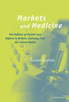 Cover image for Markets and Medicine: The Politics of Health Care Reform in Britain, Germany, and the United States
