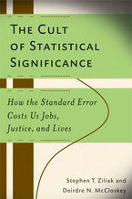 Cover image for The Cult of Statistical Significance: How the Standard Error Costs Us Jobs, Justice, and Lives