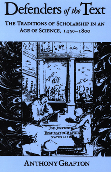 Cover image for Defenders of the text: the traditions of scholarship in an age of science, 1450-1800