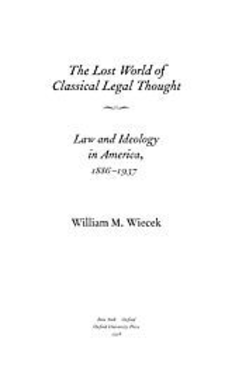 Cover image for The lost world of classical legal thought: law and ideology in America, 1886-1937