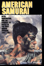 Cover image for American samurai: myth, imagination, and the conduct of battle in the First Marine Division, 1941-1951