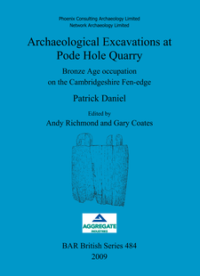 Cover image for Archaeological Excavations at Pode Hole Quarry: Bronze Age occupation on the Cambridgeshire Fen-edge