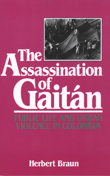 Cover image for The assassination of Gaitán: public life and urban violence in Colombia