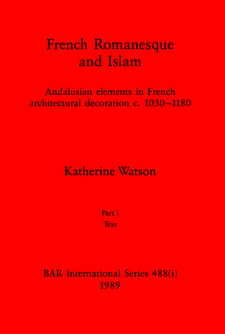 Cover image for French Romanesque and Islam, Parts i and ii: Andalusian elements in French architectural decoration c.1030-1180. Part i: Text, Part ii: Illustrations