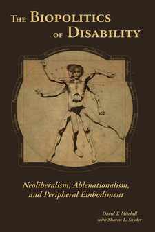 Cover image for The Biopolitics of Disability: Neoliberalism, Ablenationalism, and Peripheral Embodiment