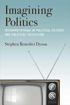 Cover image for Imagining Politics: Interpretations in Political Science and Political Television
