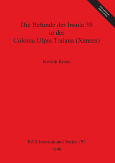 Cover image for Die Befunde der Insula 39 in der Colonia Ulpia Traiana (Xanten)