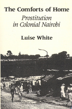 Cover image for The comforts of home: prostitution in colonial Nairobi