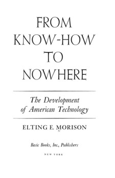 Cover image for From know-how to nowhere: the development of American technology
