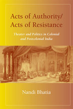 Cover image for Acts of Authority/Acts of Resistance: Theater and Politics in Colonial and Postcolonial India