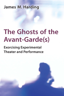 Cover image for The Ghosts of the Avant-Garde(s): Exorcising Experimental Theater and Performance