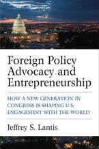 Cover image for Foreign Policy Advocacy and Entrepreneurship: How a New Generation in Congress Is Shaping U.S. Engagement with the World