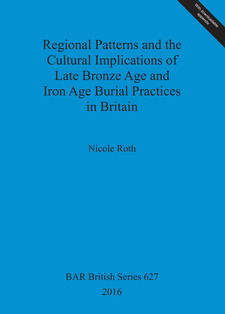 Cover image for Regional Patterns and the Cultural Implications of Late Bronze Age and Iron Age Burial Practices in Britain