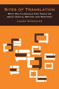 Cover for Sites of Translation: What Multilinguals Can Teach Us about Digital Writing and Rhetoric