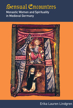 Cover image for Sensual encounters: monastic women and spirituality in medieval Germany