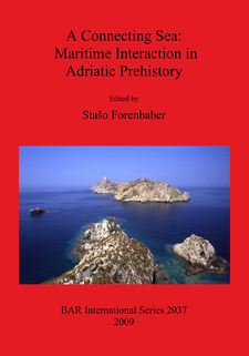 Cover image for A Connecting Sea: Maritime Interaction in Adriatic Prehistory