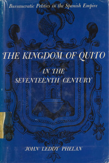 Cover image for The Kingdom of Quito in the seventeenth century: bureaucratic politics in the Spanish Empire