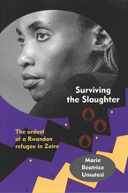 Cover image for Surviving the slaughter: the ordeal of a Rwandan refugee in Zaire