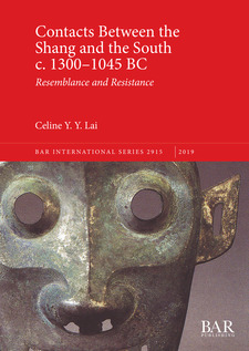Cover image for Contacts Between the Shang and the South c. 1300–1045 BC: Resemblance and Resistance