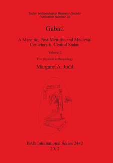 Cover image for Gabati. A Meroitic, post-Meroitic and Medieval Cemetery in Central Sudan: Volume 2. The physical anthropology