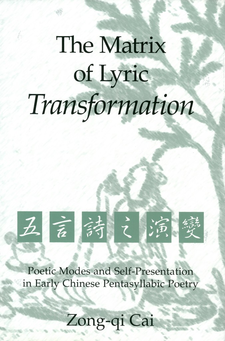 Cover image for The Matrix of Lyric Transformation: Poetic Modes and Self-Presentation in Early Chinese Pentasyllabic Poetry