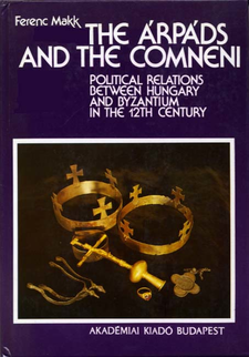 Cover image for The Árpáds and the Comneni: political relations between Hungary and Byzantium in the 12th century