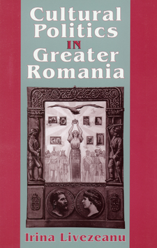 Cover image for Cultural politics in Greater Romania: regionalism, nation building & ethnic struggle, 1918-1930