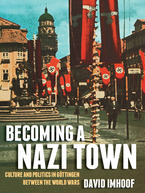 Cover image for Becoming a Nazi Town: Culture and Politics in Göttingen between the World Wars
