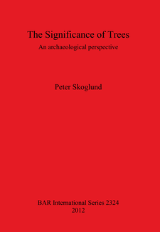 Cover image for The Significance of Trees: An archaeological perspective