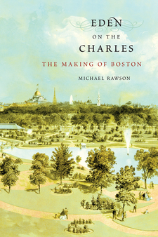 Cover image for Eden on the Charles: the making of Boston