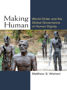 Cover image for Making Human: World Order and the Global Governance of Human Dignity