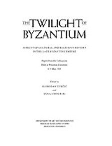 Cover image for The Twilight of Byzantium: aspects of cultural and religious history in the late Byzantine empire : papers from the colloquium held at Princeton University 8-9 May 1989