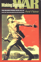 Cover image for Making sense of war: the Second World War and the fate of the Bolshevik Revolution
