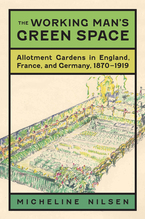 Cover image for The working man's green space: allotment gardens in England, France, and Germany, 1870-1919