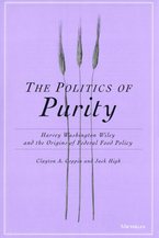Cover image for The Politics of Purity: Harvey Washington Wiley and the Origins of Federal Food Policy