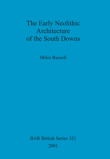 Cover image for The Early Neolithic Architecture of the South Downs