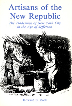 Cover image for Artisans of the New Republic: the tradesmen of New York City in the age of Jefferson
