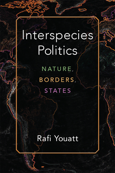 Cover image for Interspecies Politics: Nature, Borders, States