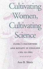 Cover image for Cultivating women, cultivating science: Flora's daughters and botany in England, 1760-1860