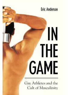 Cover image for In the game: gay athletes and the cult of masculinity