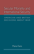 Cover image for Secular Morality and International Security: American and British Decisions about War