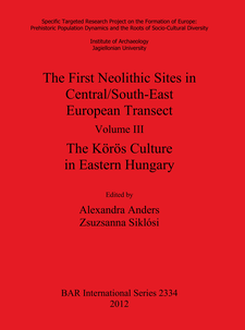 Cover image for The First Neolithic Sites in Central/South-East European Transect. Volume III: The Körös Culture in Eastern Hungary