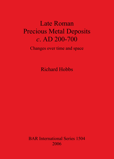 Cover image for Late Roman Precious Metal Deposits c. AD 200-700: Changes over time and space
