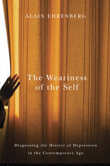 Cover image for The weariness of the self: diagnosing the history of depression in the contemporary age