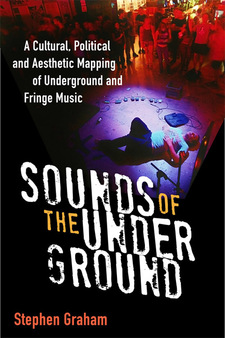 Cover image for Sounds of the Underground: A Cultural, Political and Aesthetic Mapping of Underground and Fringe Music