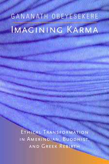 Cover image for Imagining karma: ethical transformation in Amerindian, Buddhist, and Greek rebirth