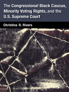 Cover image for The Congressional Black Caucus, Minority Voting Rights, and the U.S. Supreme Court